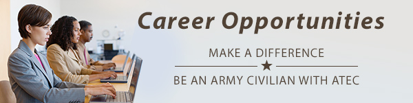 Career Opportunities; Make a difference, become an Army Civilian with ATEC